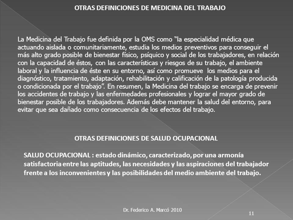 Dr. Federico A. Marcó 2010 11 OTRAS DEFINICIONES DE MEDICINA DEL TRABAJO La Medicina del Trabajo fue definida por la OMS como la especialidad médica q