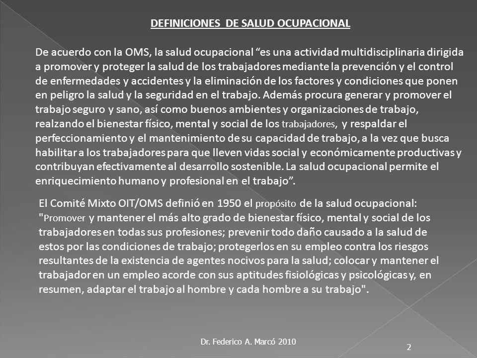 Dr. Federico A. Marcó 2010 2 DEFINICIONES DE SALUD OCUPACIONAL De acuerdo con la OMS, la salud ocupacional es una actividad multidisciplinaria dirigid