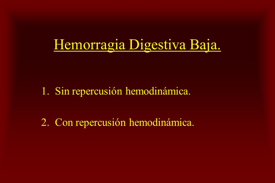 Hemorragia Digestiva Baja. 1. Sin repercusión hemodinámica. 2. Con repercusión hemodinámica.