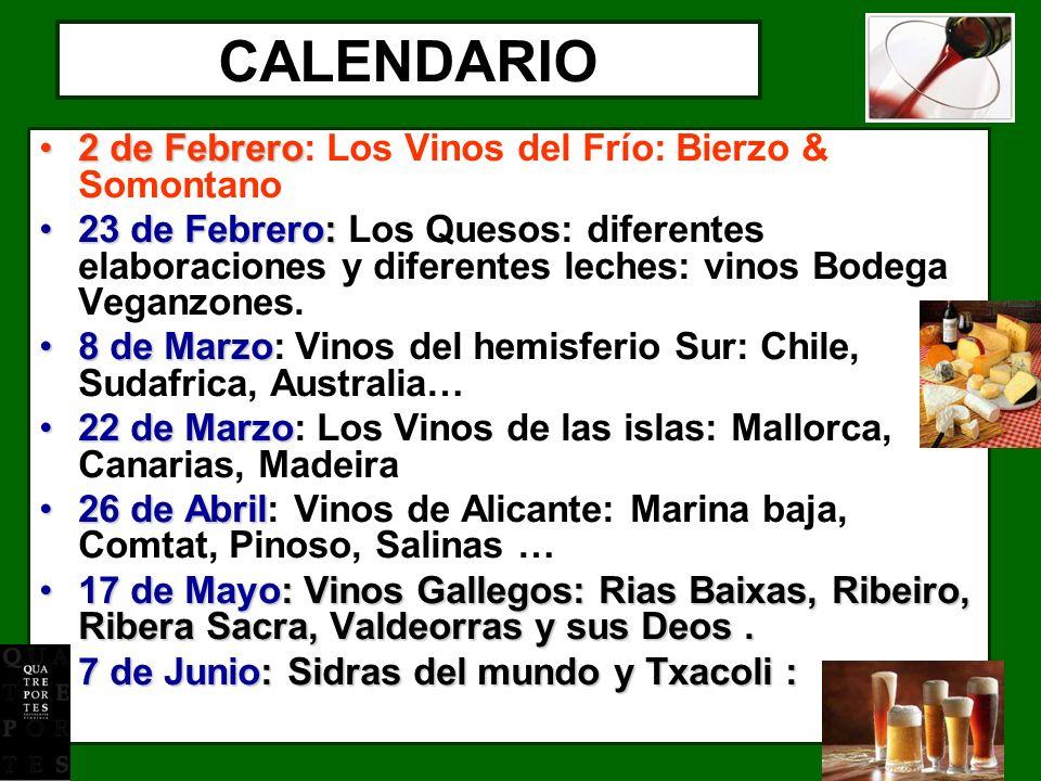 CALENDARIO 2 de Febrero2 de Febrero: Los Vinos del Frío: Bierzo & Somontano 23 de Febrero:23 de Febrero: Los Quesos: diferentes elaboraciones y diferentes leches: vinos Bodega Veganzones.