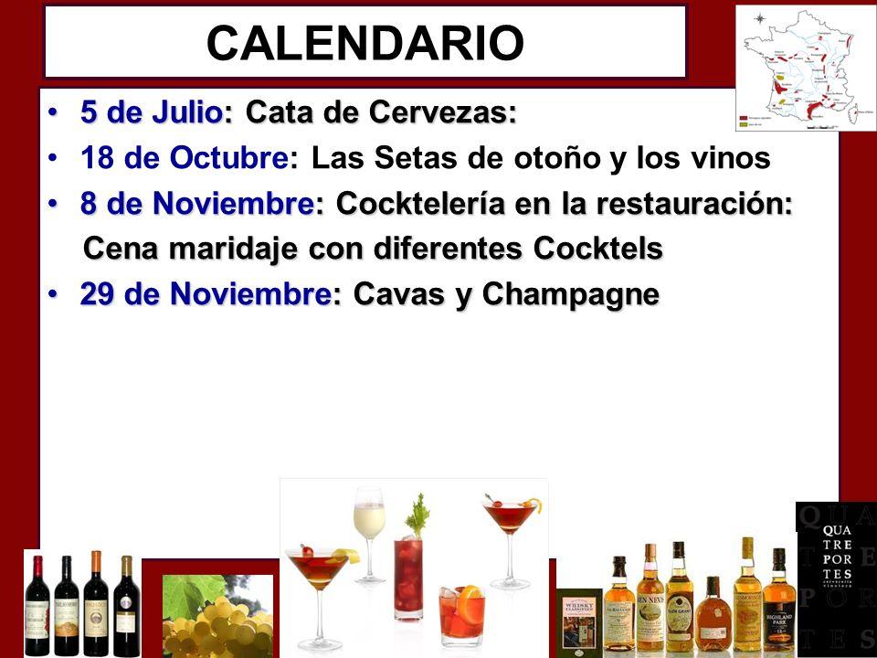 CALENDARIO 5 de Julio: Cata de Cervezas:5 de Julio: Cata de Cervezas: 18 de Octubre: Las Setas de otoño y los vinos 8 de Noviembre: Cocktelería en la restauración:8 de Noviembre: Cocktelería en la restauración: Cena maridaje con diferentes Cocktels Cena maridaje con diferentes Cocktels 29 de Noviembre: Cavas y Champagne29 de Noviembre: Cavas y Champagne