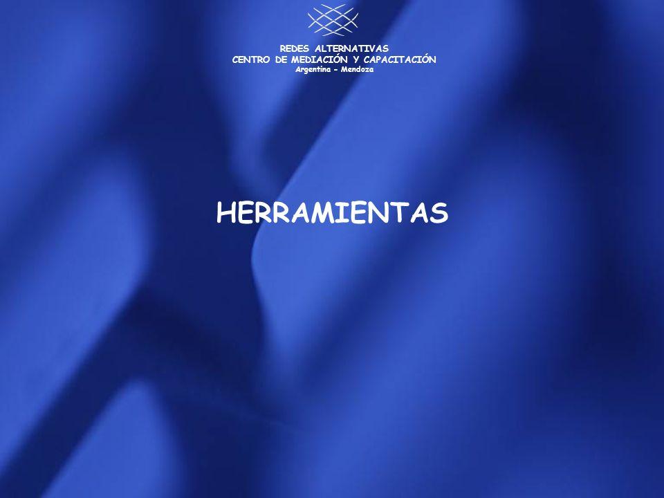 REDES ALTERNATIVAS CENTRO DE MEDIACIÓN Y CAPACITACIÓN Argentina - Mendoza HERRAMIENTAS