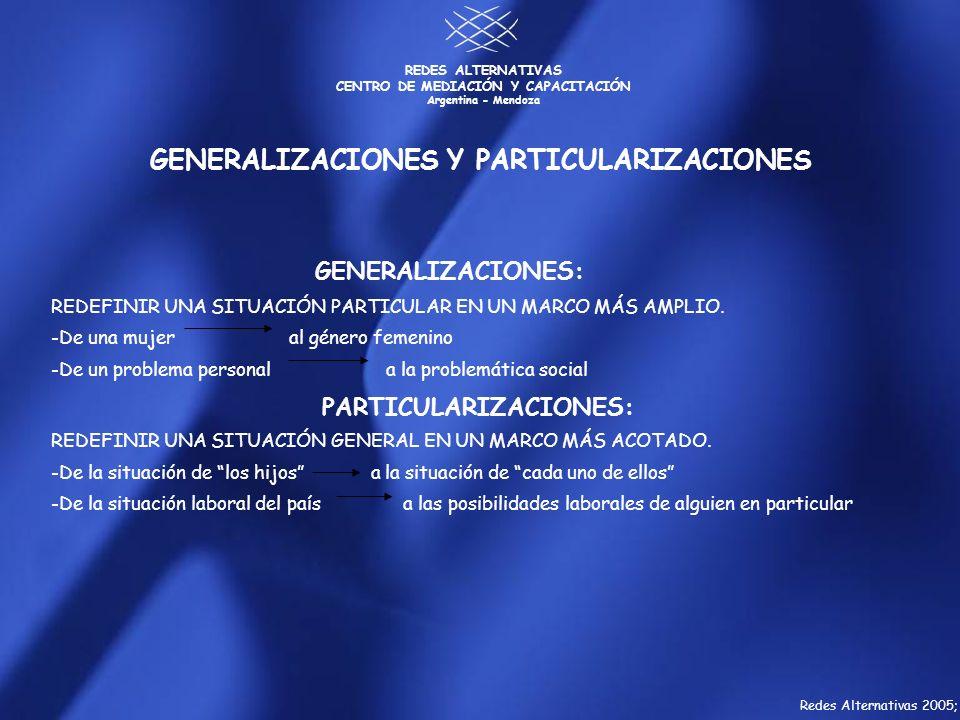 REDES ALTERNATIVAS CENTRO DE MEDIACIÓN Y CAPACITACIÓN Argentina - Mendoza GENERALIZACIONES Y PARTICULARIZACIONES GENERALIZACIONES: REDEFINIR UNA SITUA