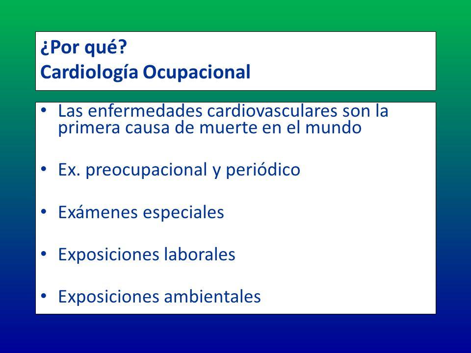 ¿Por qué? Cardiología Ocupacional Las enfermedades cardiovasculares son la primera causa de muerte en el mundo Ex. preocupacional y periódico Exámenes