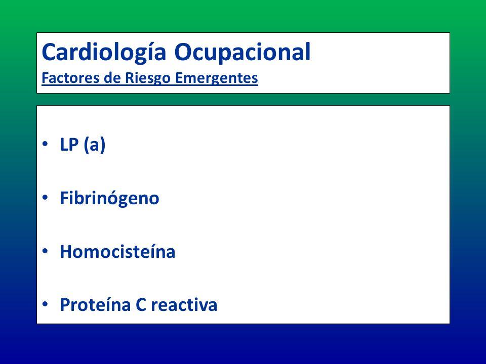 Cardiología Ocupacional Factores de Riesgo Emergentes LP (a) Fibrinógeno Homocisteína Proteína C reactiva