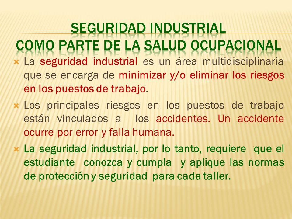 La seguridad industrial es un área multidisciplinaria que se encarga de minimizar y/o eliminar los riesgos en los puestos de trabajo. Los principales