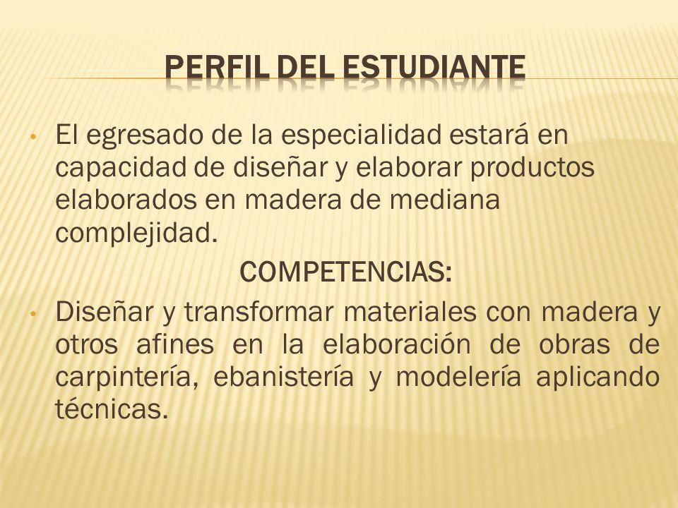 El egresado de la especialidad estará en capacidad de diseñar y elaborar productos elaborados en madera de mediana complejidad. COMPETENCIAS: Diseñar