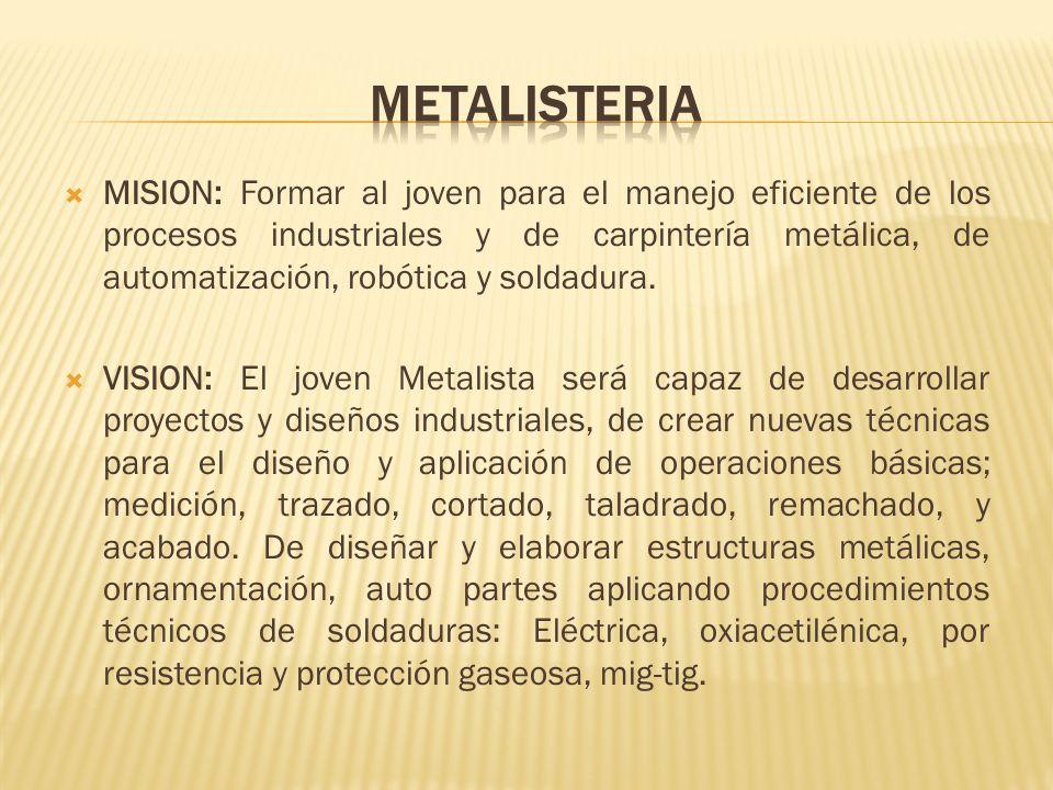 MISION: Formar al joven para el manejo eficiente de los procesos industriales y de carpintería metálica, de automatización, robótica y soldadura. VISI