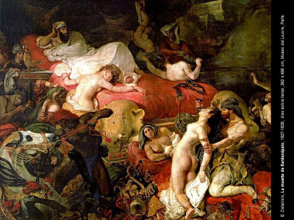 Eugene Delacroix, La muerte de Sardanápalo,1827 E. Delacroix, La muerte de Sardanápalo, 1827-1828, óleo sobre lienzo, 392 x 496 cm, Museo del Louvre,