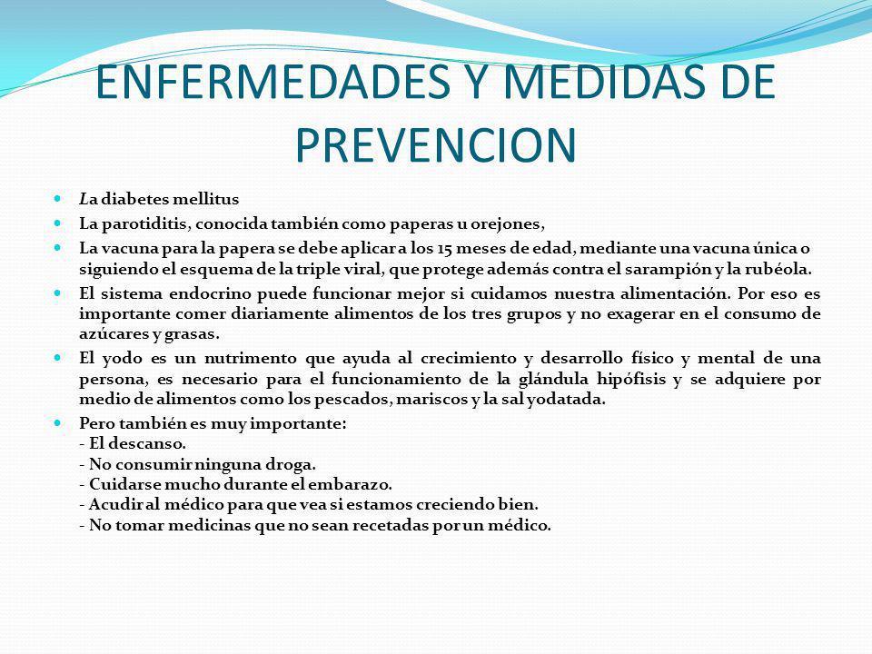 ENFERMEDADES Y MEDIDAS DE PREVENCION La diabetes mellitus La parotiditis, conocida también como paperas u orejones, La vacuna para la papera se debe a