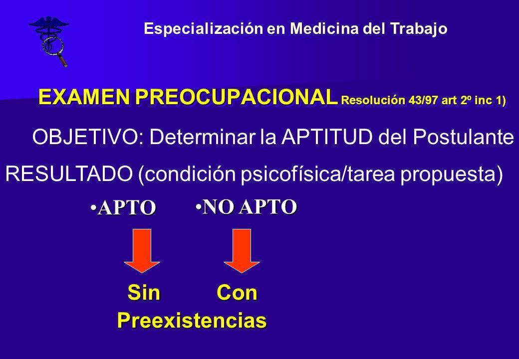 EXAMEN PREOCUPACIONAL Resolución 43/97 art 2º inc 1) OBJETIVO: Determinar la APTITUD del Postulante RESULTADO (condición psicofísica/tarea propuesta)