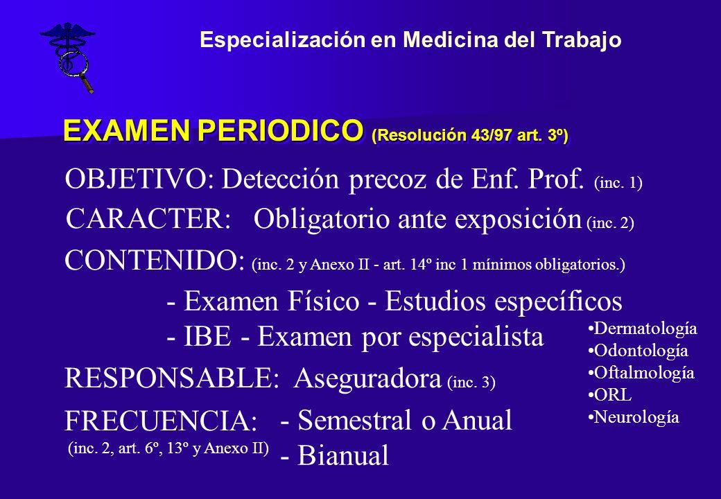 EXAMEN PERIODICO (Resolución 43/97 art. 3º) CARACTER: Obligatorio ante exposición (inc. 2) - Examen Físico - Estudios específicos - IBE - Examen por e