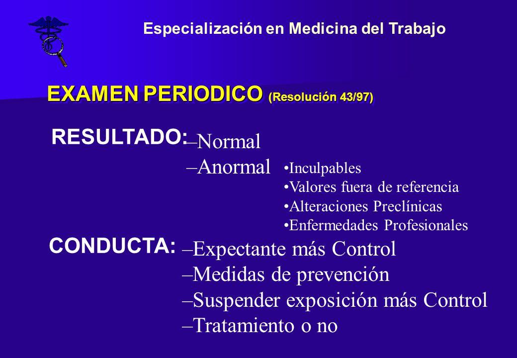 EXAMEN PERIODICO (Resolución 43/97) RESULTADO: –Normal –Anormal Inculpables Valores fuera de referencia Alteraciones Preclínicas Enfermedades Profesio