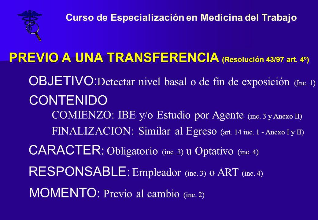 PREVIO A UNA TRANSFERENCIA (Resolución 43/97 art. 4º) CONTENIDO COMIENZO: IBE y/o Estudio por Agente (inc. 3 y Anexo II) FINALIZACION: Similar al Egre