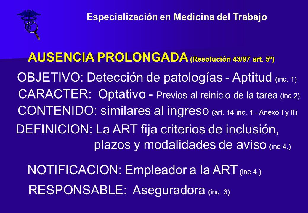 AUSENCIA PROLONGADA (Resolución 43/97 art. 5º) CARACTER: Optativo - Previos al reinicio de la tarea (inc.2) OBJETIVO: Detección de patologías - Aptitu