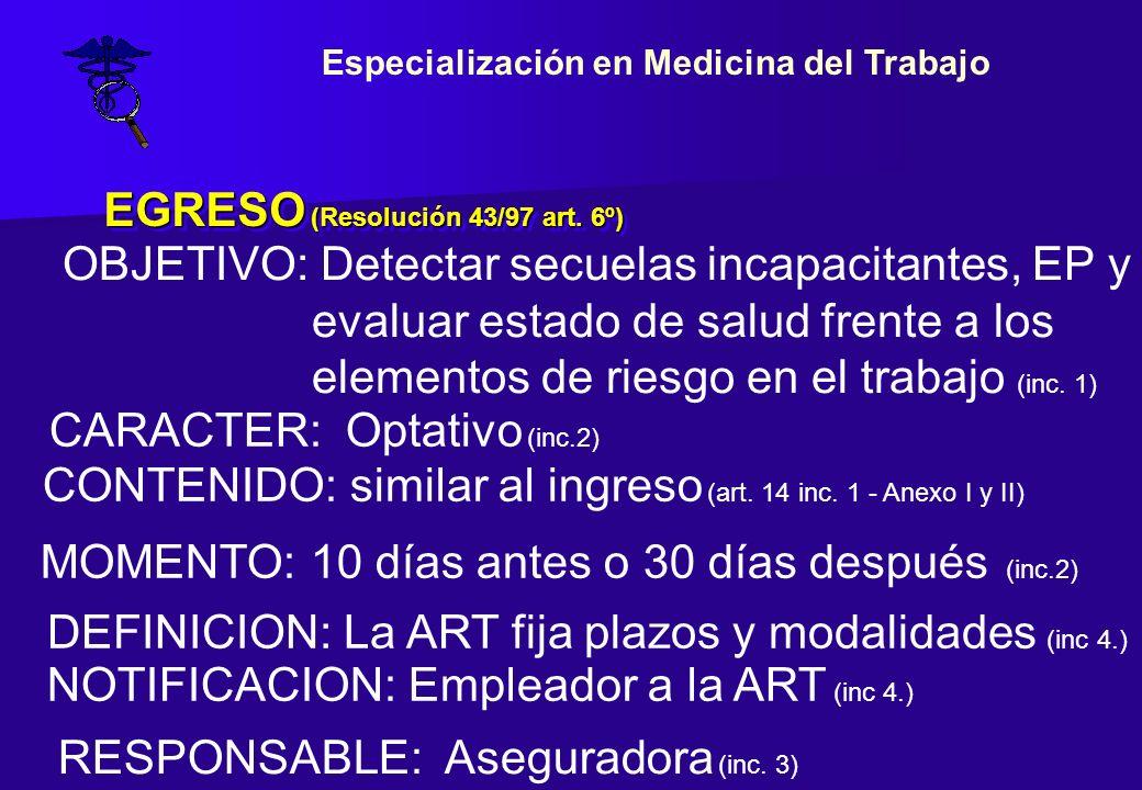 EGRESO (Resolución 43/97 art. 6º) CARACTER: Optativo (inc.2) OBJETIVO: Detectar secuelas incapacitantes, EP y evaluar estado de salud frente a los ele