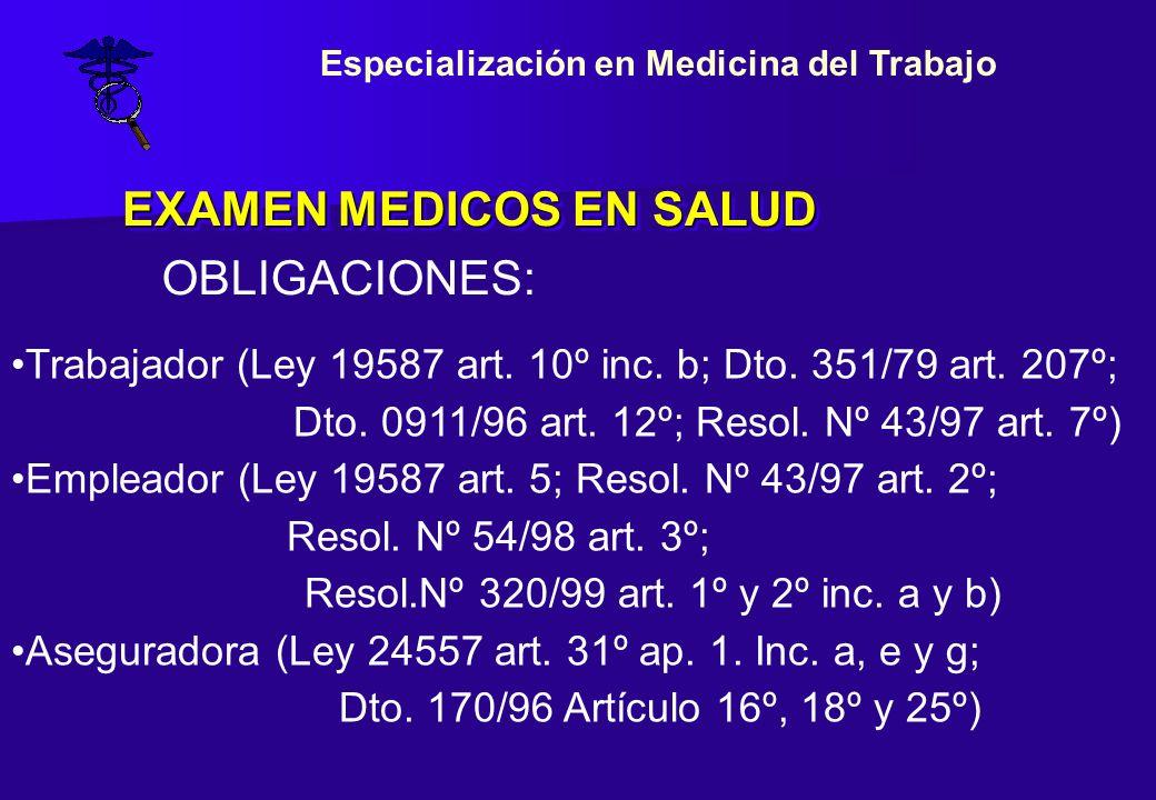 EXAMEN MEDICOS EN SALUD Trabajador (Ley 19587 art. 10º inc. b; Dto. 351/79 art. 207º; Dto. 0911/96 art. 12º; Resol. Nº 43/97 art. 7º) Empleador (Ley 1