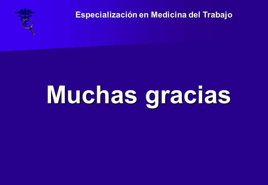 Muchas gracias Especialización en Medicina del Trabajo