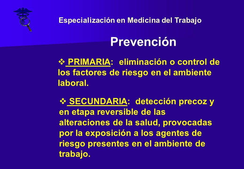 PRIMARIA: eliminación o control de los factores de riesgo en el ambiente laboral. SECUNDARIA: detección precoz y en etapa reversible de las alteracion