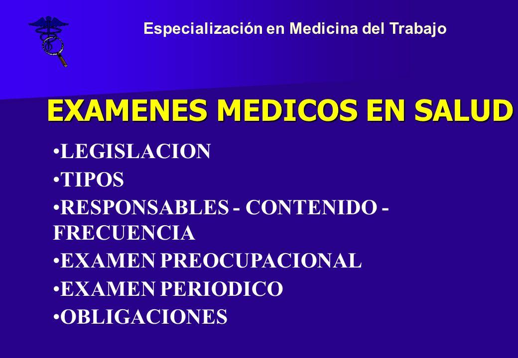 LEGISLACION TIPOS RESPONSABLES - CONTENIDO - FRECUENCIA EXAMEN PREOCUPACIONAL EXAMEN PERIODICO OBLIGACIONES EXAMENES MEDICOS EN SALUD Especialización