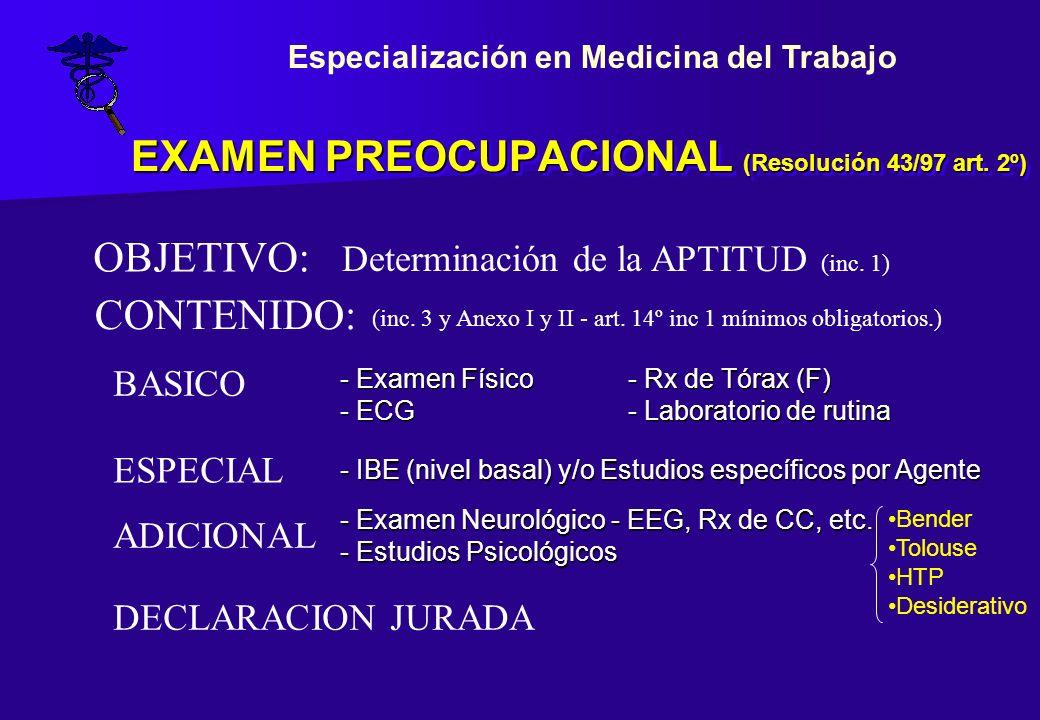 EXAMEN PREOCUPACIONAL (Resolución 43/97 art. 2º) CONTENIDO: BASICO - Examen Físico- Rx de Tórax (F) - ECG- Laboratorio de rutina ESPECIAL ADICIONAL -