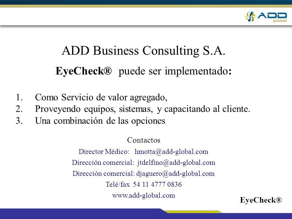 ADD Business Consulting S.A. EyeCheck® puede ser implementado: 1. Como Servicio de valor agregado, 2. Proveyendo equipos, sistemas, y capacitando al c