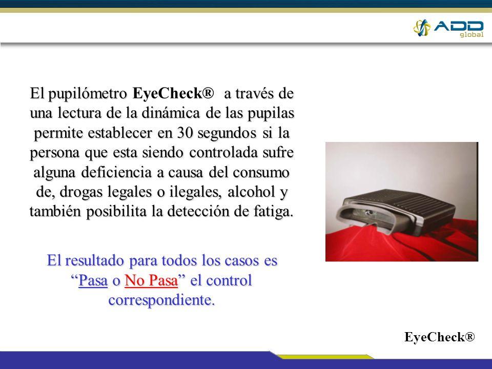 EyeCheck® Características No Invasivo Portátil (se conecta a PC o Notebook) No hay contacto con fluidos corporales No específico de género Ahorra tiempo y dinero Resultados inmediatos Pasa / No Pasa De fácil uso Aprobado por EyeCheck®