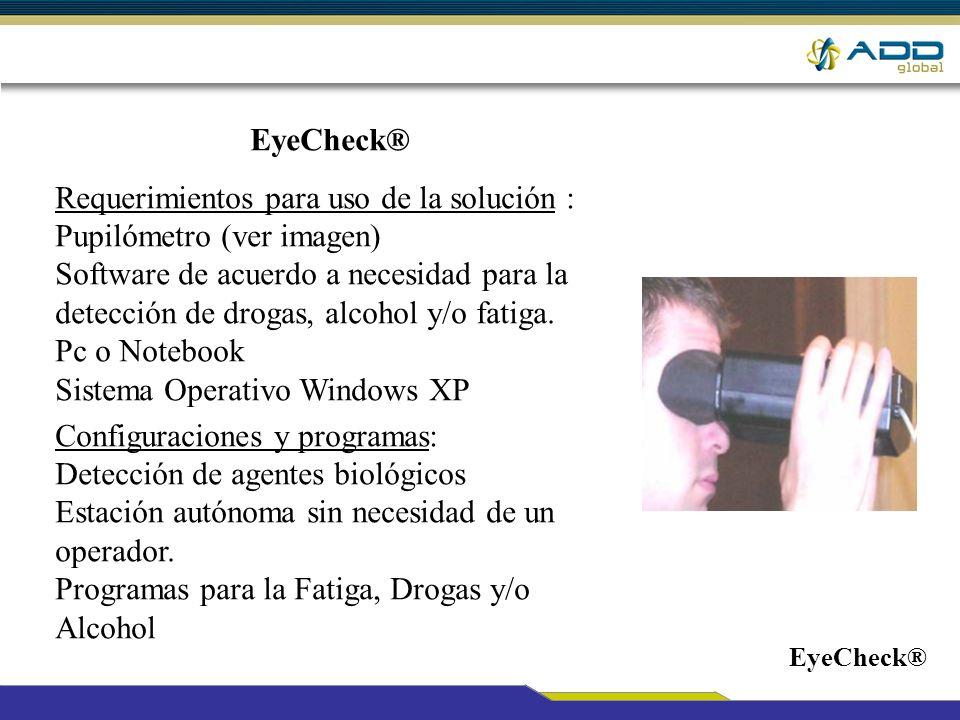 Requerimientos para uso de la solución : Pupilómetro (ver imagen) Software de acuerdo a necesidad para la detección de drogas, alcohol y/o fatiga. Pc