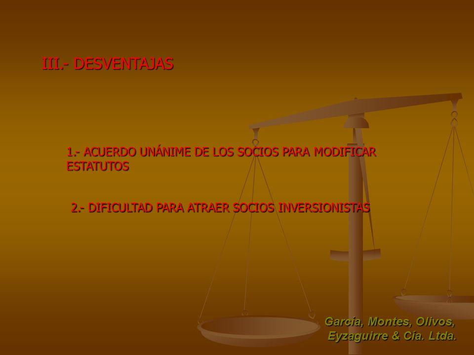 1.- ACUERDO UNÁNIME DE LOS SOCIOS PARA MODIFICAR ESTATUTOS 2.- DIFICULTAD PARA ATRAER SOCIOS INVERSIONISTAS García, Montes, Olivos, Eyzaguirre & Cía.