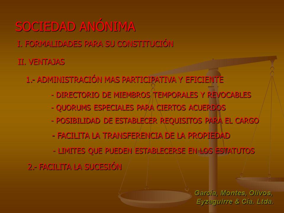 SOCIEDAD ANÓNIMA I. FORMALIDADES PARA SU CONSTITUCIÓN II. VENTAJAS 1.- ADMINISTRACIÓN MAS PARTICIPATIVA Y EFICIENTE - FACILITA LA TRANSFERENCIA DE LA