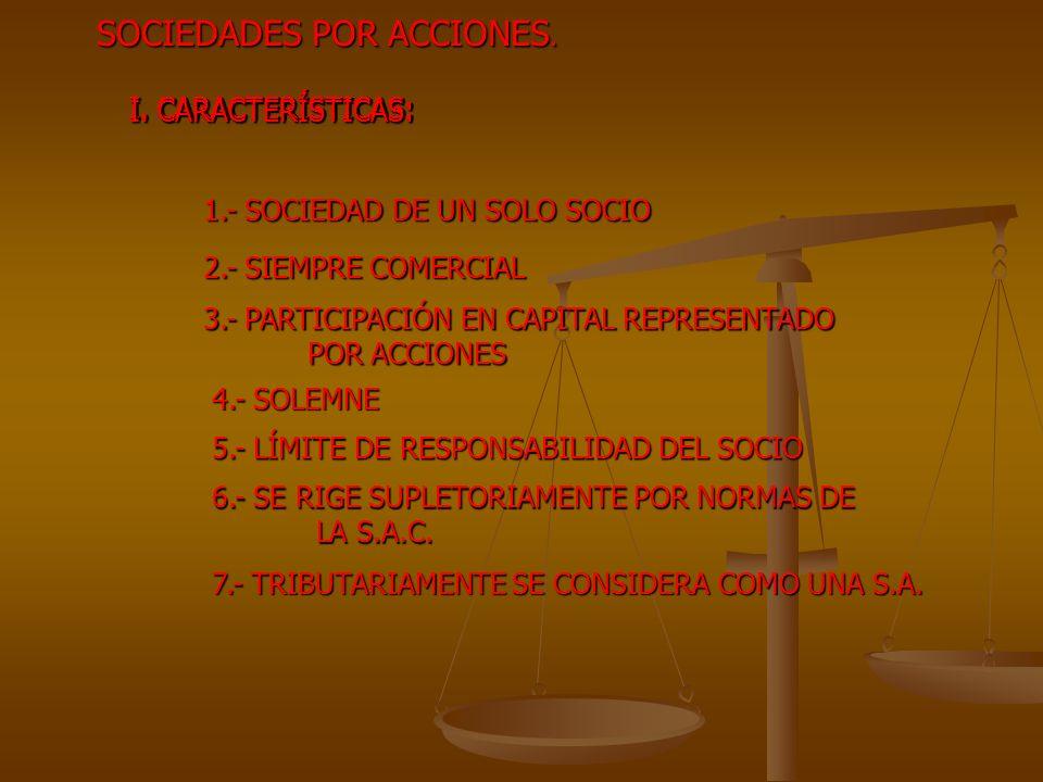 I. CARACTERÍSTICAS: SOCIEDADES POR ACCIONES. 1.- SOCIEDAD DE UN SOLO SOCIO 2.- SIEMPRE COMERCIAL 3.- PARTICIPACIÓN EN CAPITAL REPRESENTADO POR ACCIONE