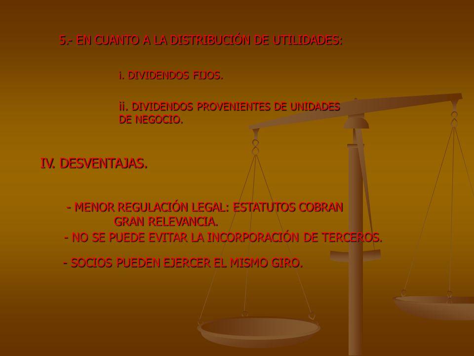 5.- EN CUANTO A LA DISTRIBUCIÓN DE UTILIDADES: i. DIVIDENDOS FIJOS. ii. DIVIDENDOS PROVENIENTES DE UNIDADES DE NEGOCIO. IV. DESVENTAJAS. - MENOR REGUL