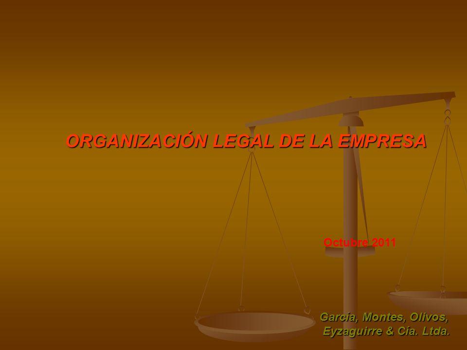 ORGANIZACIÓN LEGAL DE LA EMPRESA ORGANIZACIÓN LEGAL DE LA EMPRESA Octubre 2011 García, Montes, Olivos, Eyzaguirre & Cía. Ltda.
