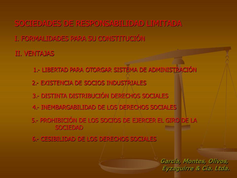 SOCIEDADES DE RESPONSABILIDAD LIMITADA I. FORMALIDADES PARA SU CONSTITUCIÓN II. VENTAJAS 2.- EXISTENCIA DE SOCIOS INDUSTRIALES 3.- DISTINTA DISTRIBUCI