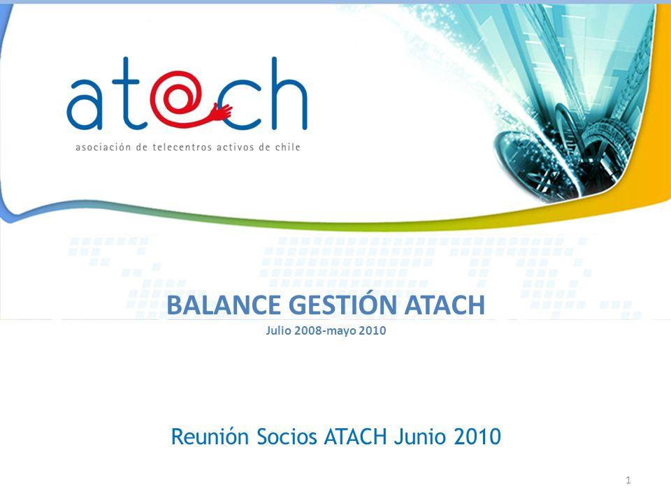 BALANCE GESTIÓN ATACH Julio 2008-mayo 2010 1 Reunión Socios ATACH Junio 2010