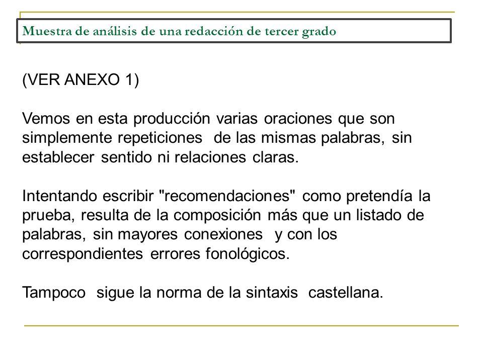 Muestra de análisis de una redacción de tercer grado (VER ANEXO 1) Vemos en esta producción varias oraciones que son simplemente repeticiones de las m