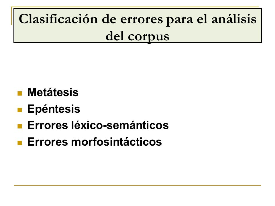 Metátesis Epéntesis Errores léxico-semánticos Errores morfosintácticos Clasificación de errores para el análisis del corpus