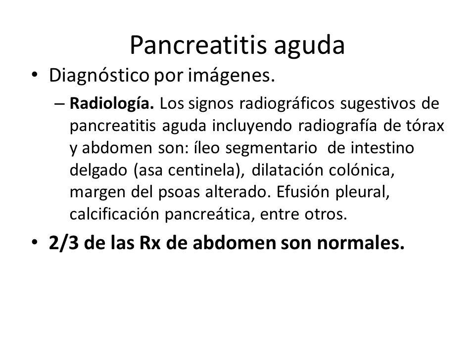 Pancreatitis aguda Diagnóstico por imágenes. – Radiología. Los signos radiográficos sugestivos de pancreatitis aguda incluyendo radiografía de tórax y