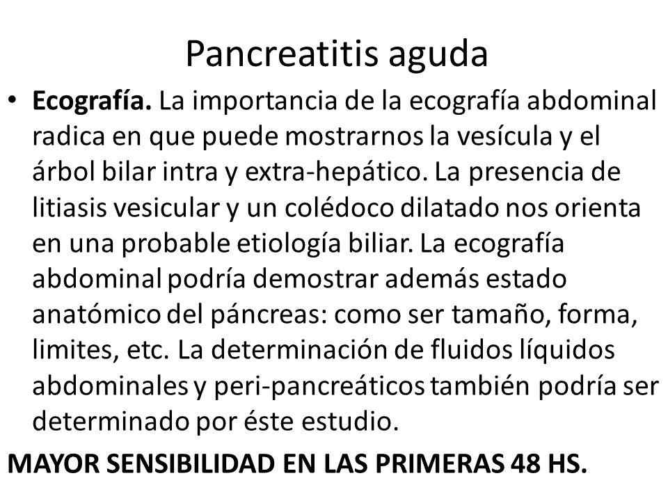 Pancreatitis aguda Ecografía. La importancia de la ecografía abdominal radica en que puede mostrarnos la vesícula y el árbol bilar intra y extra-hepát