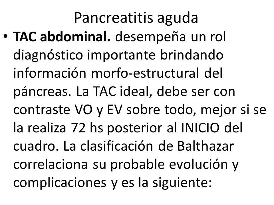 Pancreatitis aguda TAC abdominal. desempeña un rol diagnóstico importante brindando información morfo-estructural del páncreas. La TAC ideal, debe ser