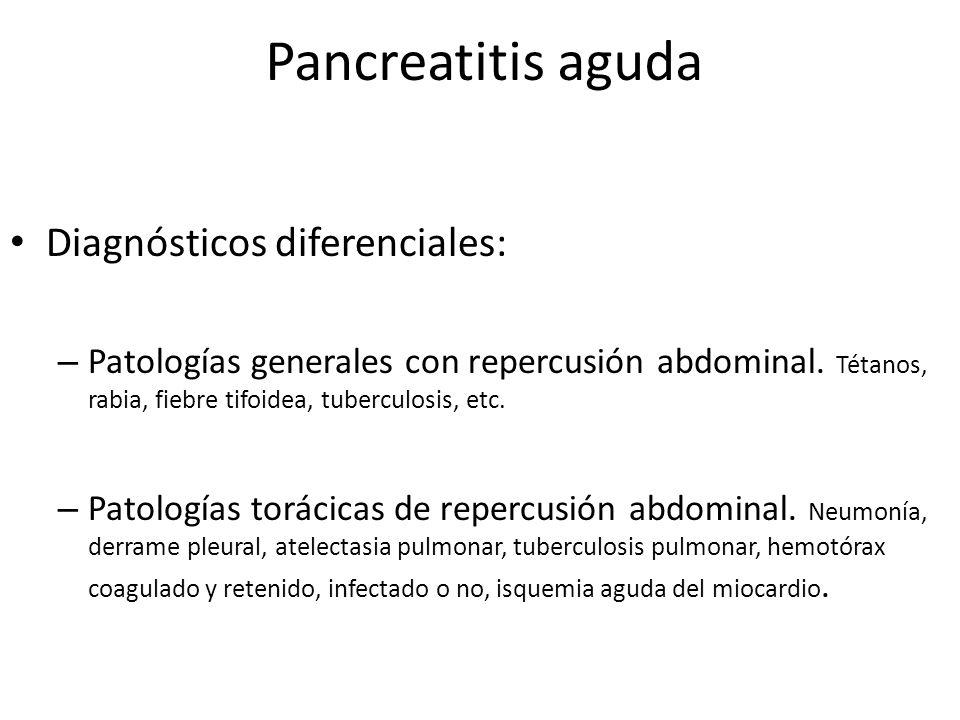 Pancreatitis aguda Diagnósticos diferenciales: – Patologías generales con repercusión abdominal. Tétanos, rabia, fiebre tifoidea, tuberculosis, etc. –