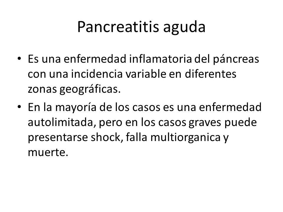 Pancreatitis aguda La mortalidad temprana (primeras 2 semanas corresponde entre 5 y 50% de todas los fallecimientos por pancreatitis aguda)y la mayoría de las causas de morbilidad posterior al alta son causadas por la respuesta inflamatoria sistémica y la subsecuente falla multiorgánica.