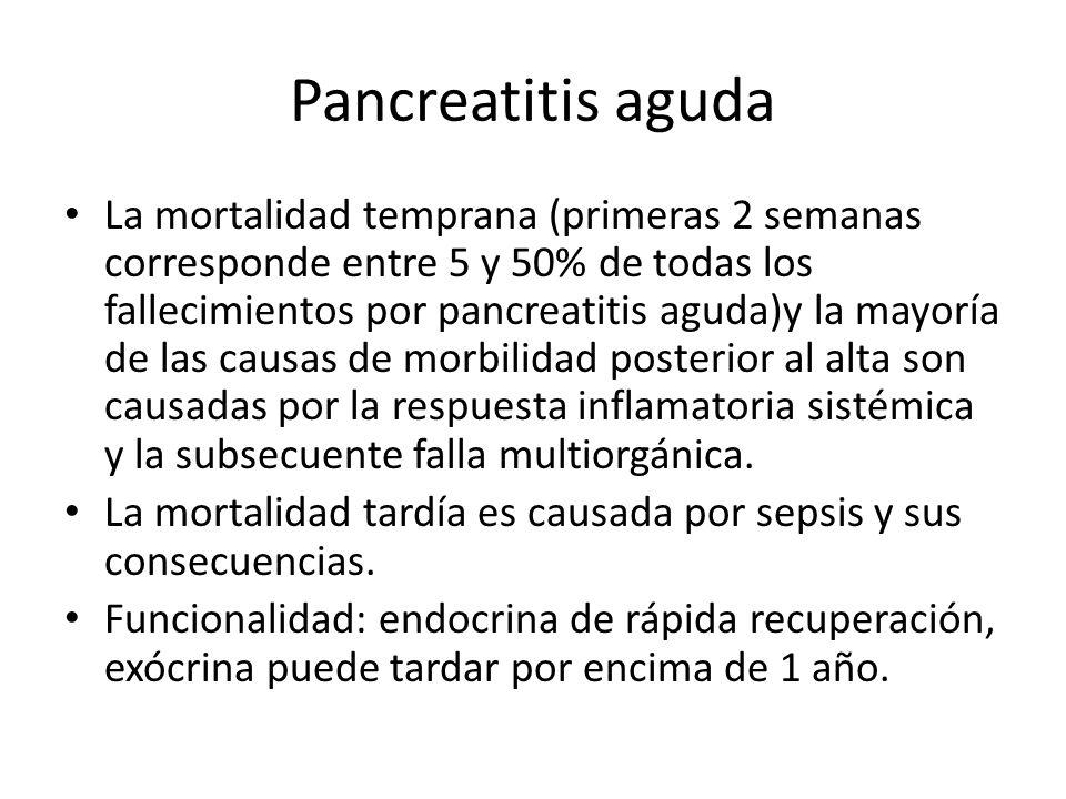 Pancreatitis aguda La mortalidad temprana (primeras 2 semanas corresponde entre 5 y 50% de todas los fallecimientos por pancreatitis aguda)y la mayorí