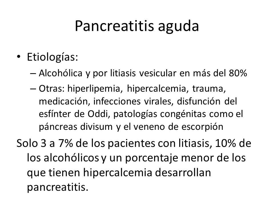Pancreatitis aguda Etiologías: – Alcohólica y por litiasis vesicular en más del 80% – Otras: hiperlipemia, hipercalcemia, trauma, medicación, infeccio
