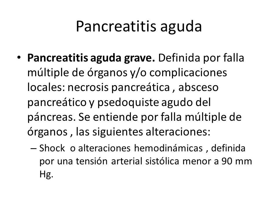 Pancreatitis aguda Pancreatitis aguda grave. Definida por falla múltiple de órganos y/o complicaciones locales: necrosis pancreática, absceso pancreát