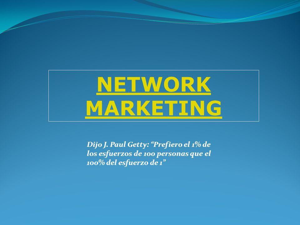 NETWORK MARKETING Dijo J. Paul Getty: Prefiero el 1% de los esfuerzos de 100 personas que el 100% del esfuerzo de 1
