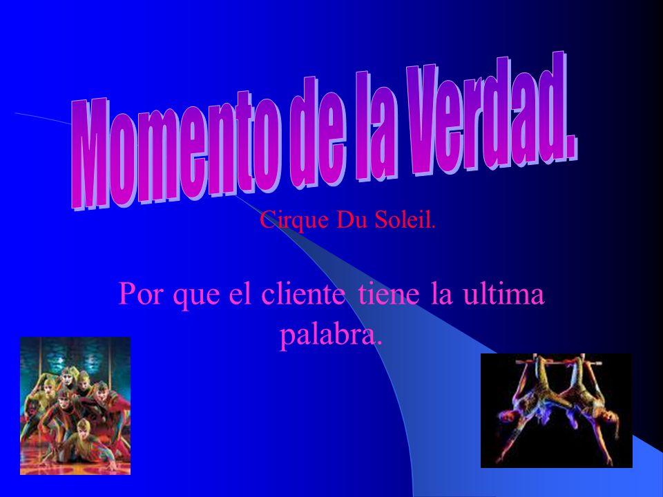 Por que el cliente tiene la ultima palabra. Cirque Du Soleil.