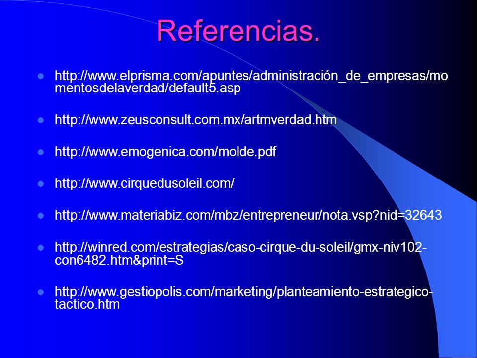 Referencias. http://www.elprisma.com/apuntes/administración_de_empresas/mo mentosdelaverdad/default5.asp http://www.zeusconsult.com.mx/artmverdad.htm