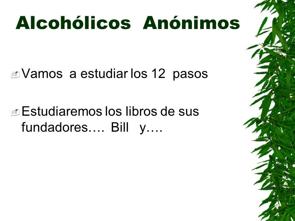 Vamos a estudiar los 12 pasos Estudiaremos los libros de sus fundadores…. Bill y….