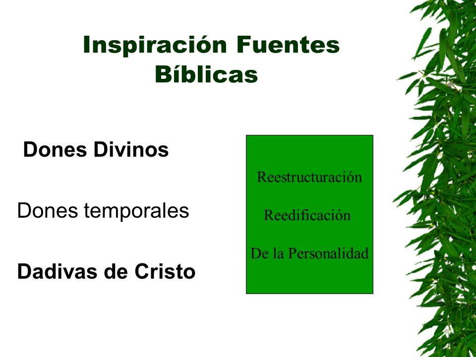 Inspiración Fuentes Bíblicas Dones Divinos Dones temporales Dadivas de Cristo Reestructuración Reedificación De la Personalidad